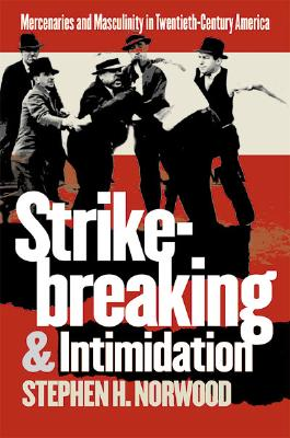 Strikebreaking and Intimidation By Norwood, Stephen H.